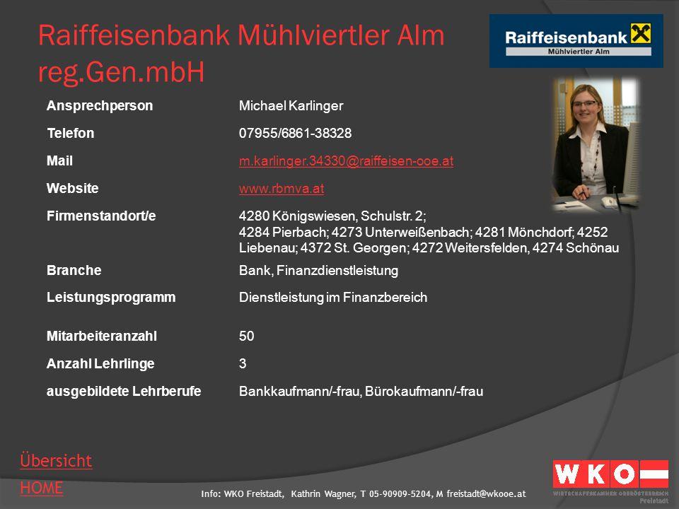 Info: WKO Freistadt, Kathrin Wagner, T 05-90909-5204, M freistadt@wkooe.at HOME Übersicht Raiffeisenbank Mühlviertler Alm reg.Gen.mbH AnsprechpersonMi