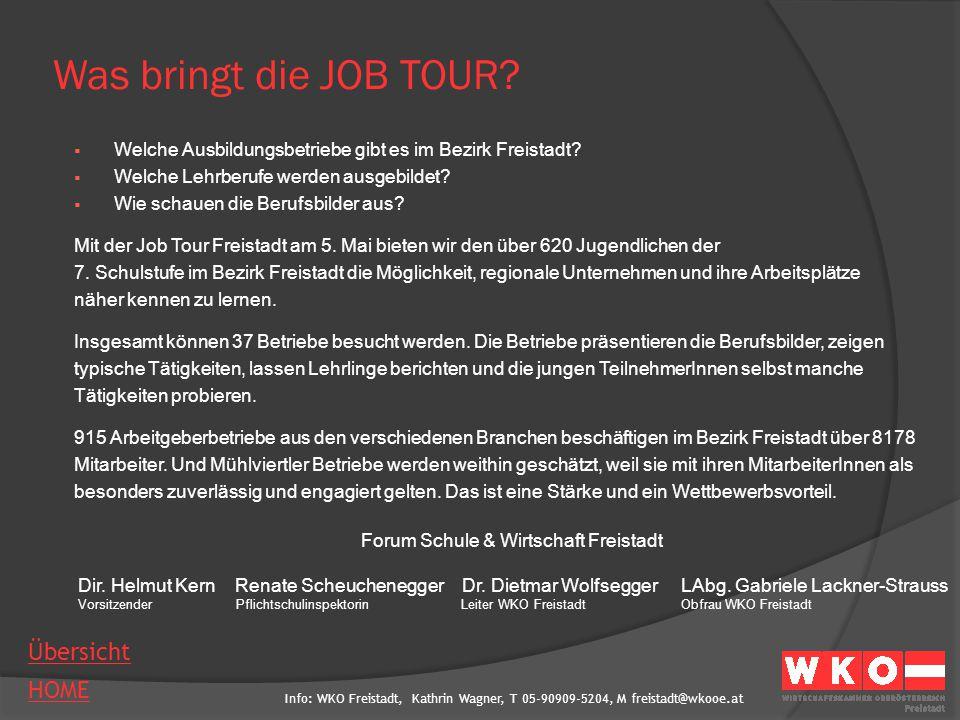 Info: WKO Freistadt, Kathrin Wagner, T 05-90909-5204, M freistadt@wkooe.at HOME Übersicht Was bringt die JOB TOUR?  Welche Ausbildungsbetriebe gibt e