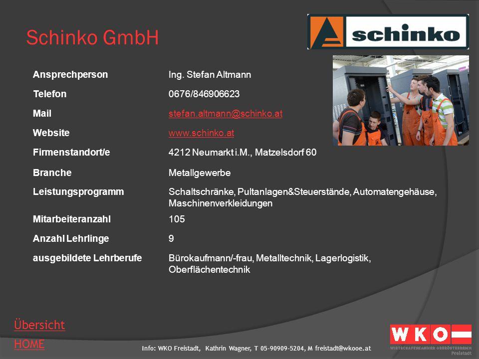 Info: WKO Freistadt, Kathrin Wagner, T 05-90909-5204, M freistadt@wkooe.at HOME Übersicht Schinko GmbH AnsprechpersonIng. Stefan Altmann Telefon0676/8