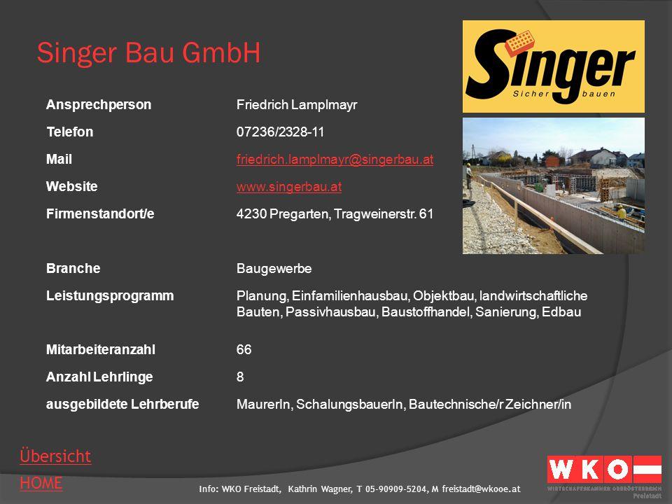 Info: WKO Freistadt, Kathrin Wagner, T 05-90909-5204, M freistadt@wkooe.at HOME Übersicht Singer Bau GmbH AnsprechpersonFriedrich Lamplmayr Telefon072