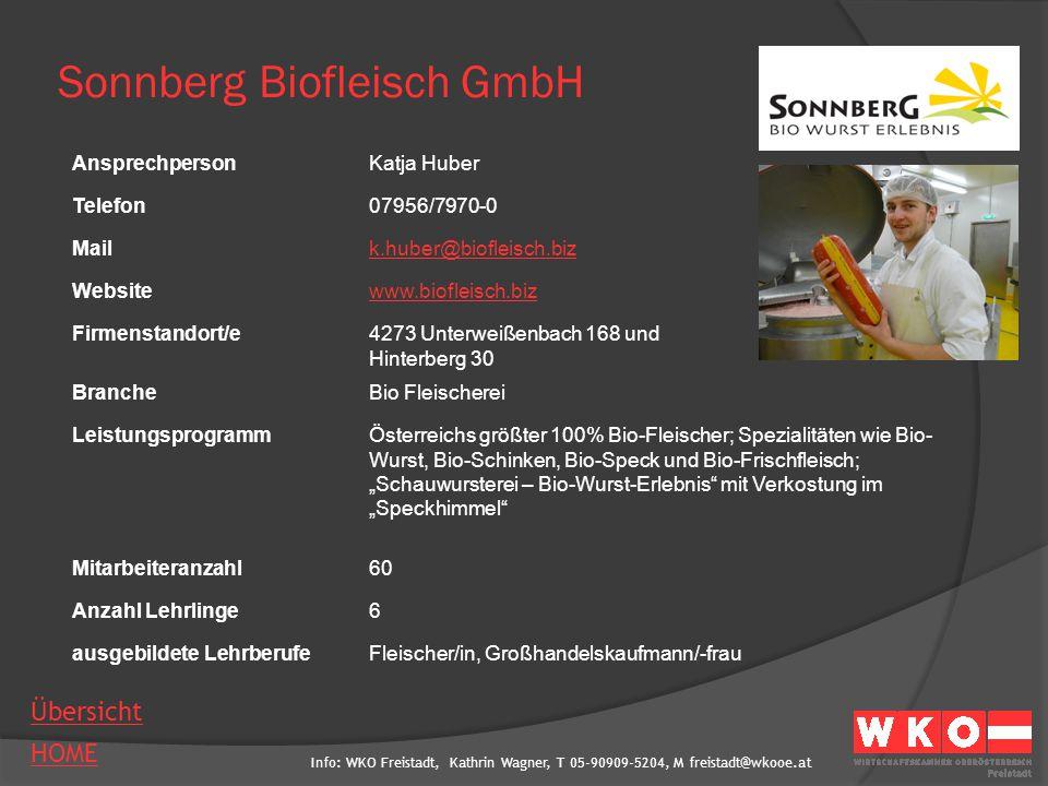 Info: WKO Freistadt, Kathrin Wagner, T 05-90909-5204, M freistadt@wkooe.at HOME Übersicht Sonnberg Biofleisch GmbH AnsprechpersonKatja Huber Telefon07