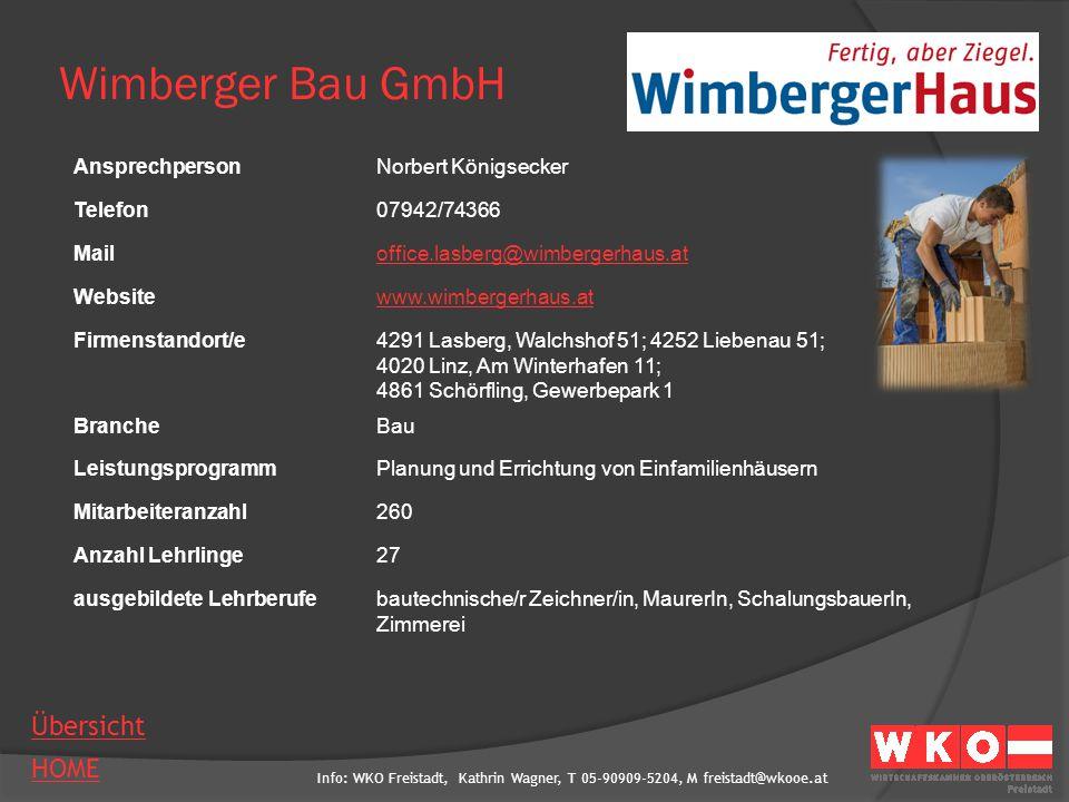 Info: WKO Freistadt, Kathrin Wagner, T 05-90909-5204, M freistadt@wkooe.at HOME Übersicht Wimberger Bau GmbH AnsprechpersonNorbert Königsecker Telefon