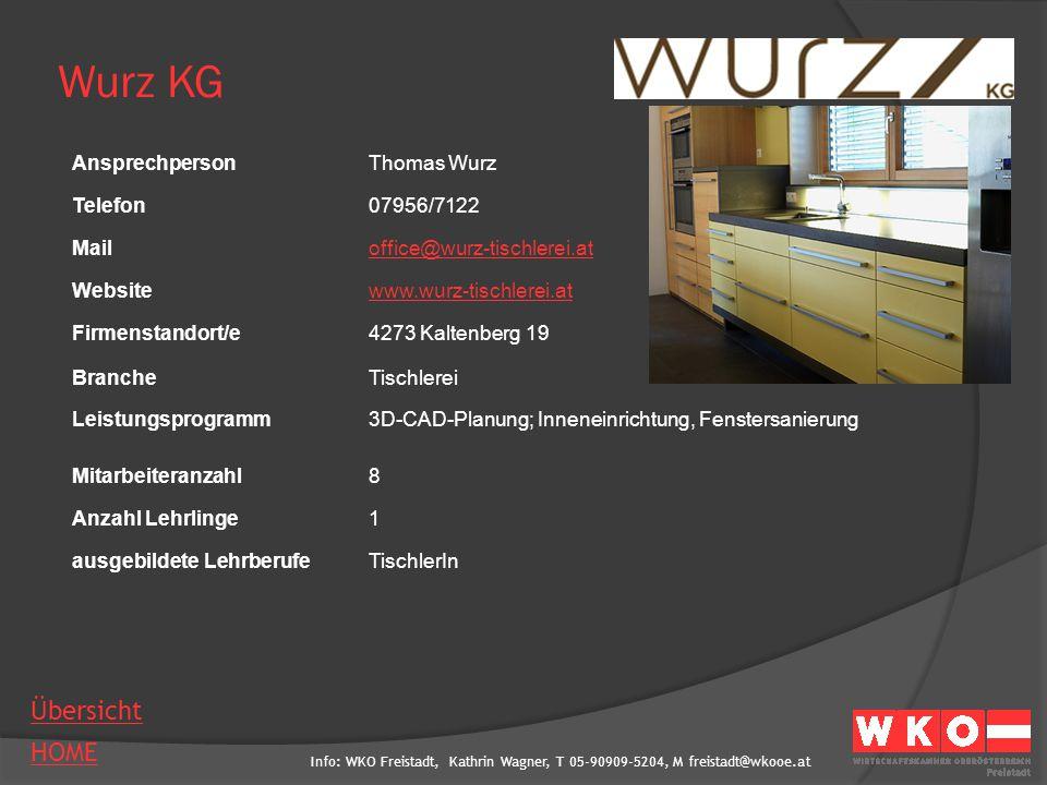 Info: WKO Freistadt, Kathrin Wagner, T 05-90909-5204, M freistadt@wkooe.at HOME Übersicht Wurz KG AnsprechpersonThomas Wurz Telefon07956/7122 Mailoffi