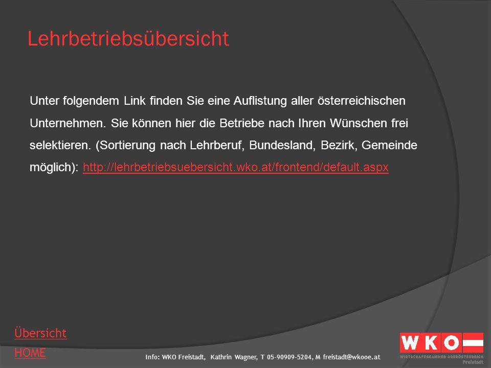 Info: WKO Freistadt, Kathrin Wagner, T 05-90909-5204, M freistadt@wkooe.at HOME Übersicht Lehrbetriebsübersicht Unter folgendem Link finden Sie eine A