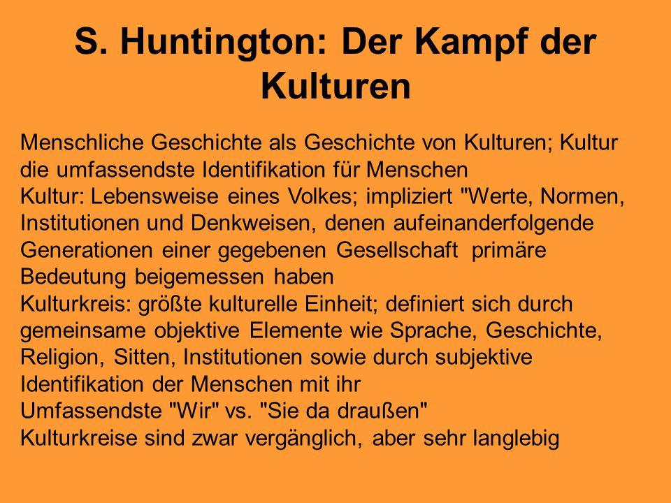 S. Huntington: Der Kampf der Kulturen Menschliche Geschichte als Geschichte von Kulturen; Kultur die umfassendste Identifikation für Menschen Kultur: