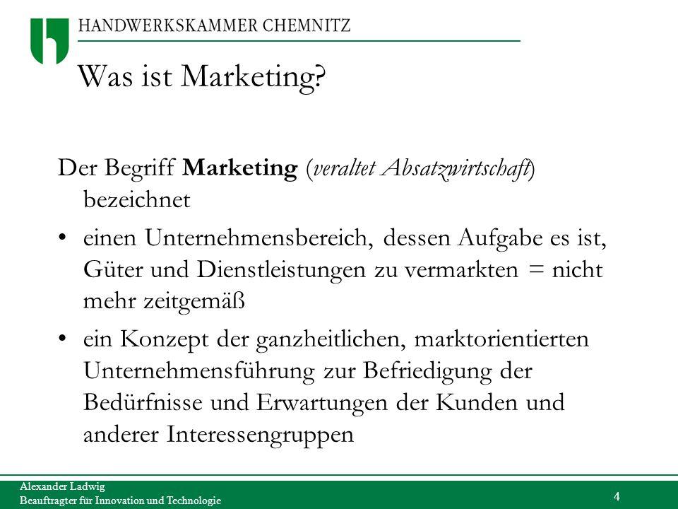 4 Alexander Ladwig Beauftragter für Innovation und Technologie Was ist Marketing? Der Begriff Marketing (veraltet Absatzwirtschaft) bezeichnet einen U