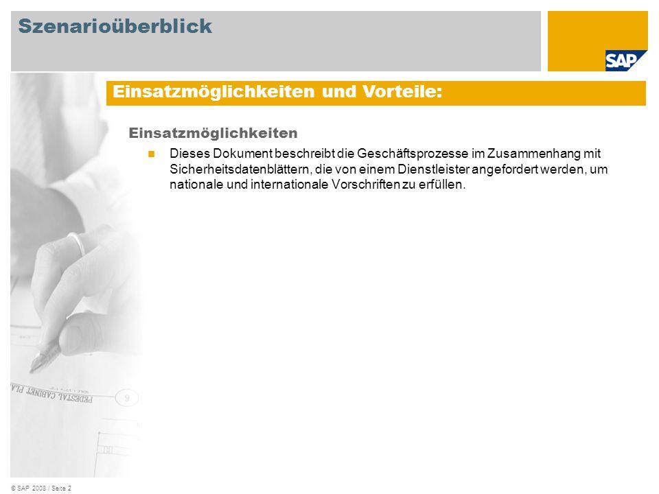 © SAP 2008 / Seite 2 Einsatzmöglichkeiten Dieses Dokument beschreibt die Geschäftsprozesse im Zusammenhang mit Sicherheitsdatenblättern, die von einem Dienstleister angefordert werden, um nationale und internationale Vorschriften zu erfüllen.