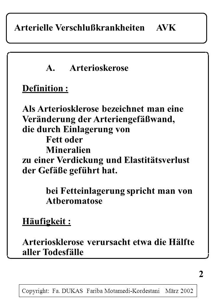 Arterielle VerschlußkrankheitenAVK A.Arterioskerose Definition : Als Arteriosklerose bezeichnet man eine Veränderung der Arteriengefäßwand, die durch Einlagerung von Fett oder Mineralien zu einer Verdickung und Elastitätsverlust der Gefäße geführt hat.