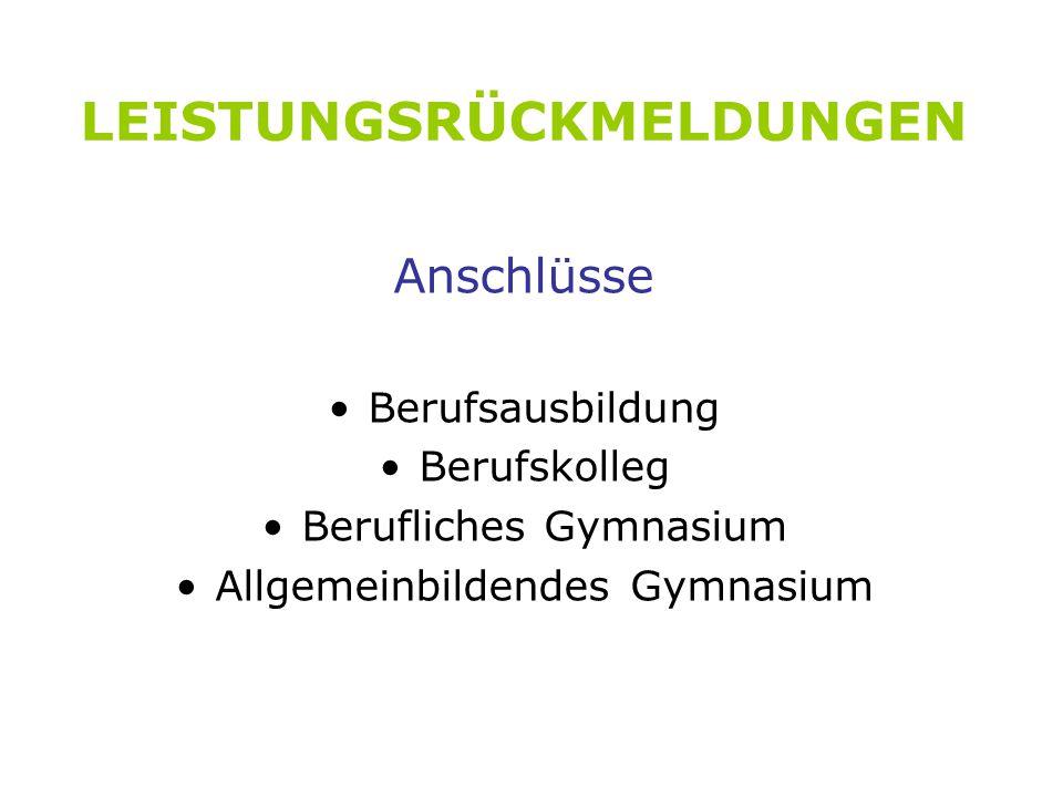 LEISTUNGSRÜCKMELDUNGEN Anschlüsse Berufsausbildung Berufskolleg Berufliches Gymnasium Allgemeinbildendes Gymnasium