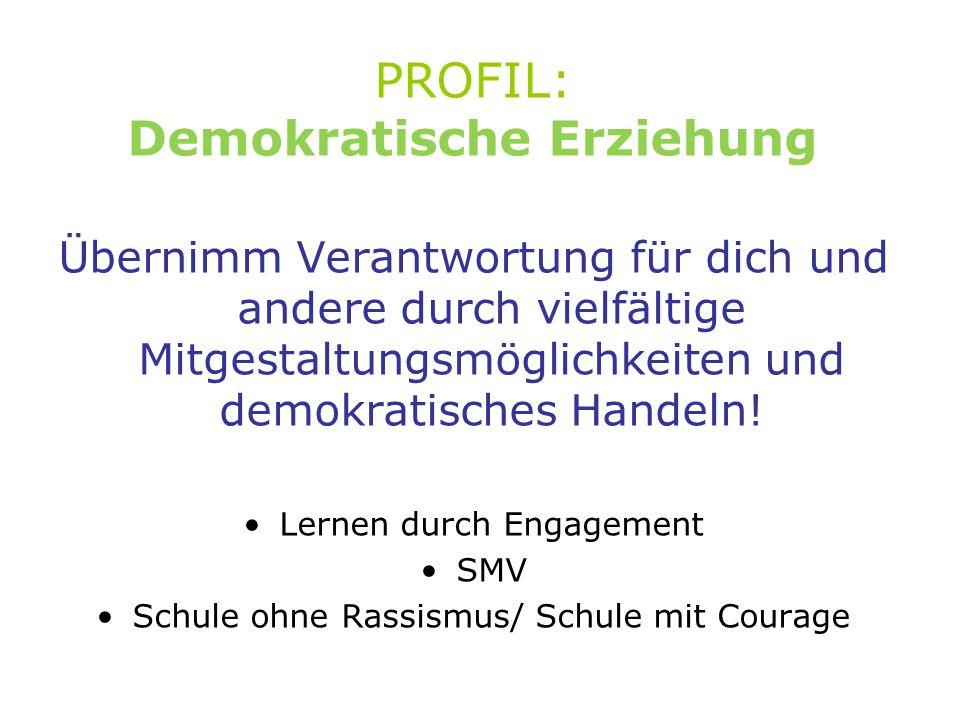 PROFIL: Demokratische Erziehung Übernimm Verantwortung für dich und andere durch vielfältige Mitgestaltungsmöglichkeiten und demokratisches Handeln.