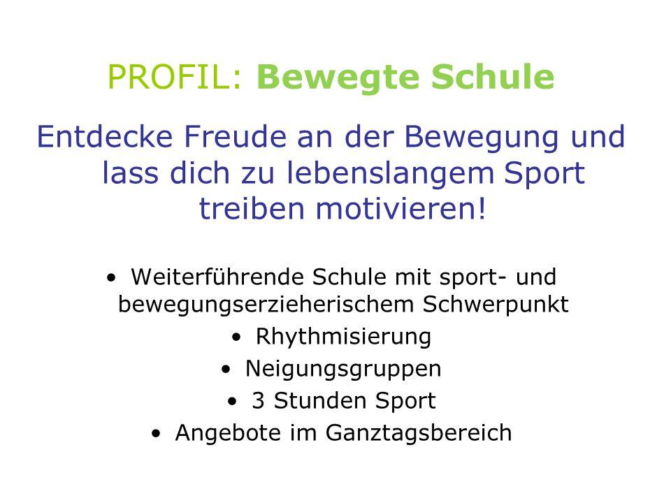 PROFIL: Bewegte Schule Entdecke Freude an der Bewegung und lass dich zu lebenslangem Sport treiben motivieren.