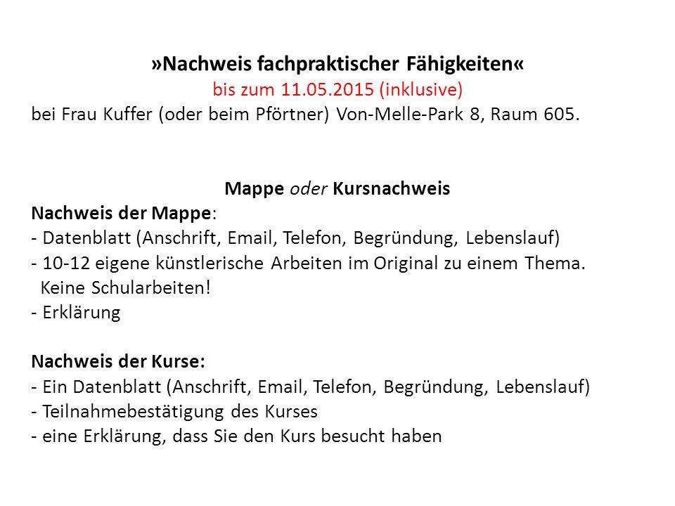 »Nachweis fachpraktischer Fähigkeiten« bis zum 11.05.2015 (inklusive) bei Frau Kuffer (oder beim Pförtner) Von-Melle-Park 8, Raum 605. Mappe oder Kurs