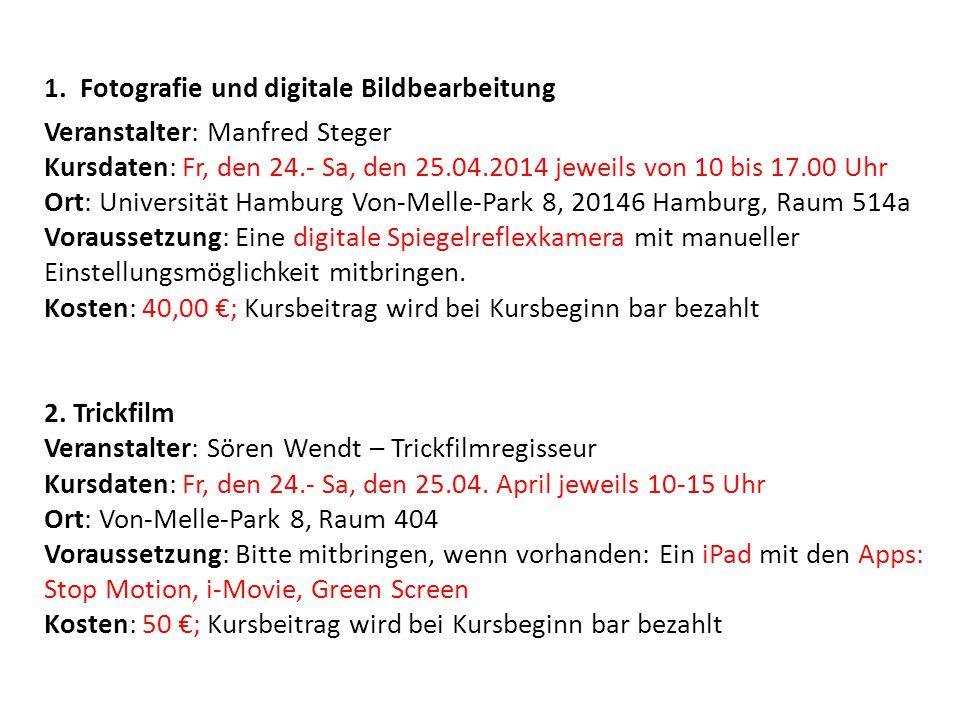 1.Fotografie und digitale Bildbearbeitung Veranstalter: Manfred Steger Kursdaten: Fr, den 24.- Sa, den 25.04.2014 jeweils von 10 bis 17.00 Uhr Ort: Un