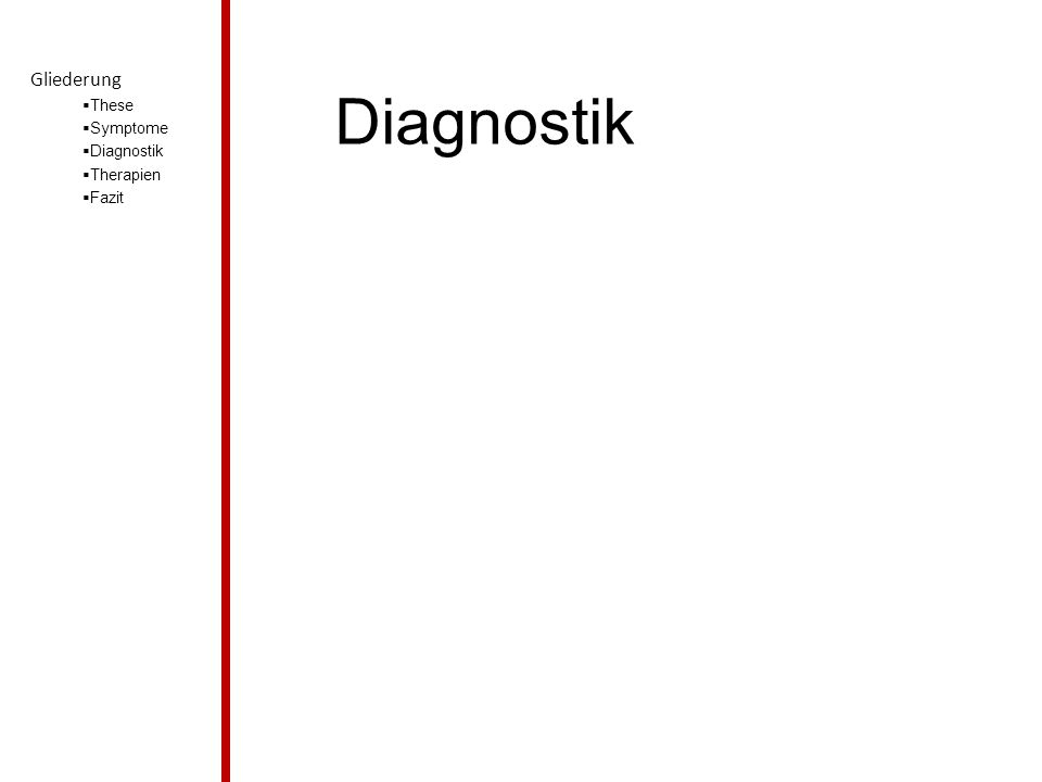 Diagnostik Gliederung  These  Symptome  Diagnostik  Therapien  Fazit