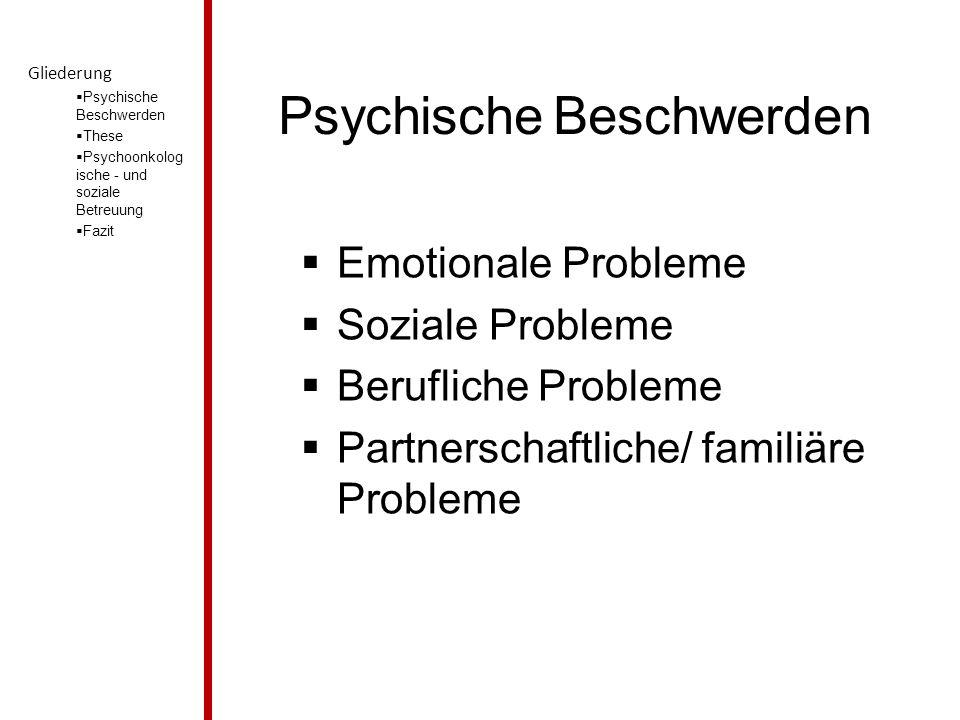Psychische Beschwerden  Emotionale Probleme  Soziale Probleme  Berufliche Probleme  Partnerschaftliche/ familiäre Probleme Gliederung  Psychische Beschwerden  These  Psychoonkolog ische - und soziale Betreuung  Fazit