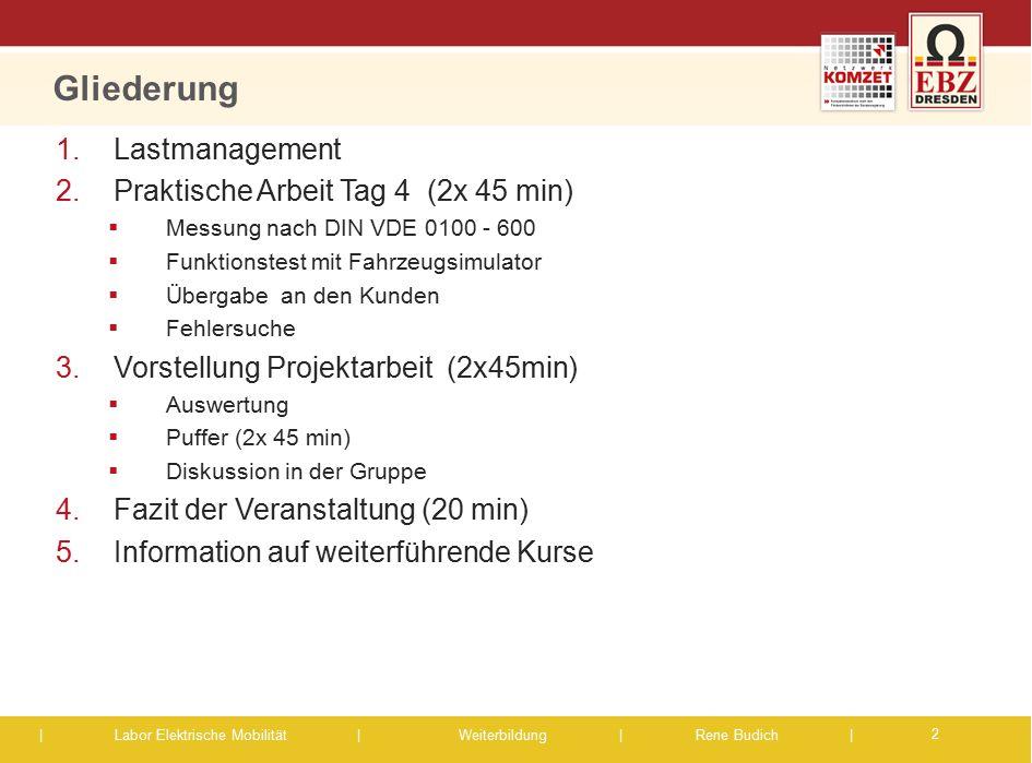 | Labor Elektrische Mobilität |Weiterbildung | Rene Budich | Gliederung 2 1.Lastmanagement 2.Praktische Arbeit Tag 4 (2x 45 min)  Messung nach DIN VD