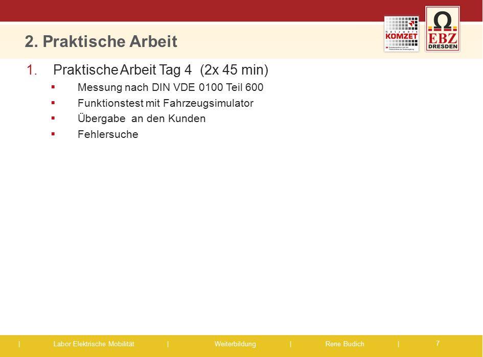| Labor Elektrische Mobilität |Weiterbildung | Rene Budich | 2. Praktische Arbeit 7 1.Praktische Arbeit Tag 4 (2x 45 min)  Messung nach DIN VDE 0100