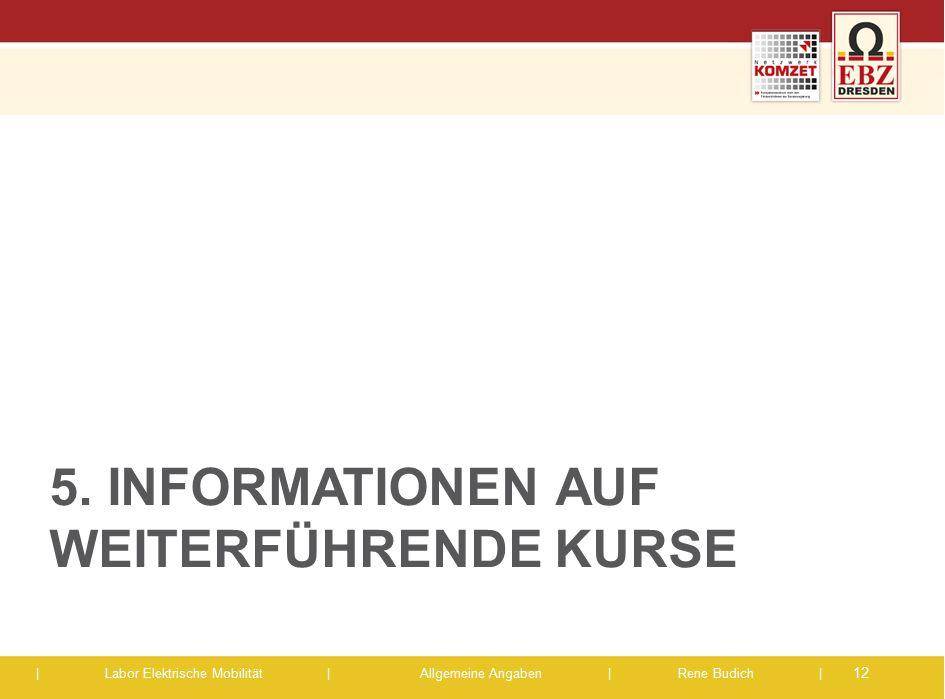 | Labor Elektrische Mobilität |Allgemeine Angaben | Rene Budich | 5. INFORMATIONEN AUF WEITERFÜHRENDE KURSE 12