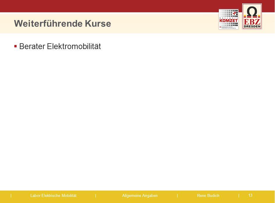 | Labor Elektrische Mobilität |Allgemeine Angaben | Rene Budich | Weiterführende Kurse  Berater Elektromobilität 13