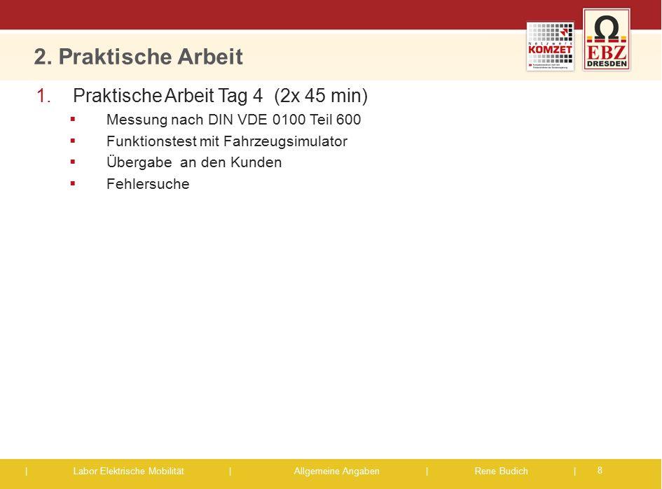 | Labor Elektrische Mobilität |Allgemeine Angaben | Rene Budich | 2. Praktische Arbeit 8 1.Praktische Arbeit Tag 4 (2x 45 min)  Messung nach DIN VDE