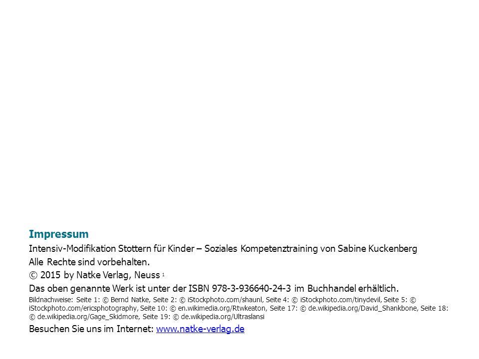 Impressum Intensiv-Modifikation Stottern für Kinder – Soziales Kompetenztraining von Sabine Kuckenberg Alle Rechte sind vorbehalten. © 2015 by Natke V