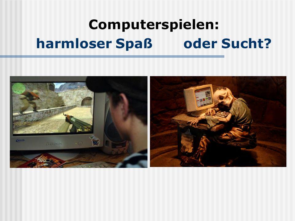 Computerspielen: harmloser Spaßoder Sucht