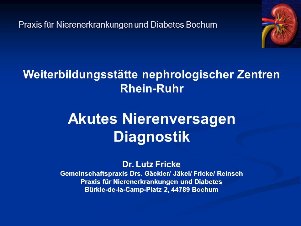Praxis für Nierenerkrankungen und Diabetes Bochum Weiterbildungsstätte nephrologischer Zentren Rhein-Ruhr Akutes Nierenversagen Diagnostik Dr.