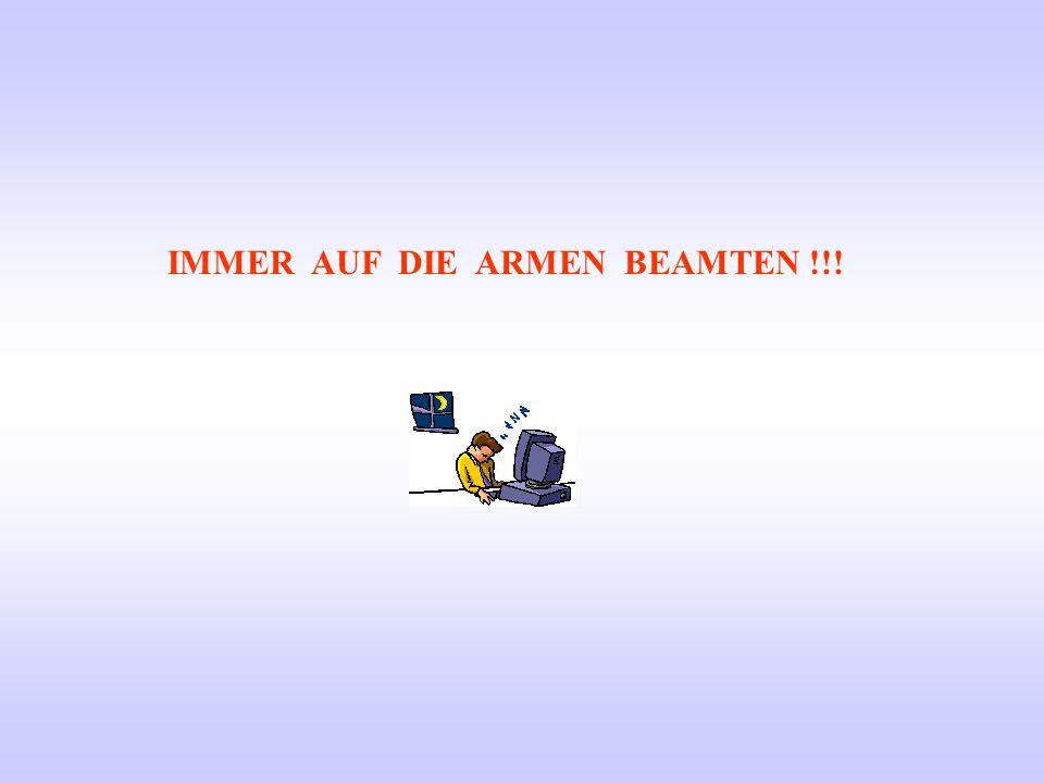 IMMER AUF DIE ARMEN BEAMTEN !!!