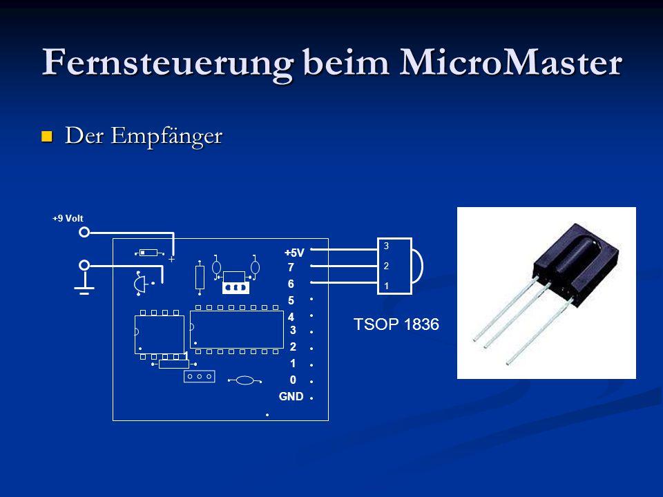 Fernsteuerung beim MicroMaster Der Empfänger Der Empfänger 7 6 5 4 3 2 1 0 1 +5V GND + 321321 +9 Volt TSOP 1836