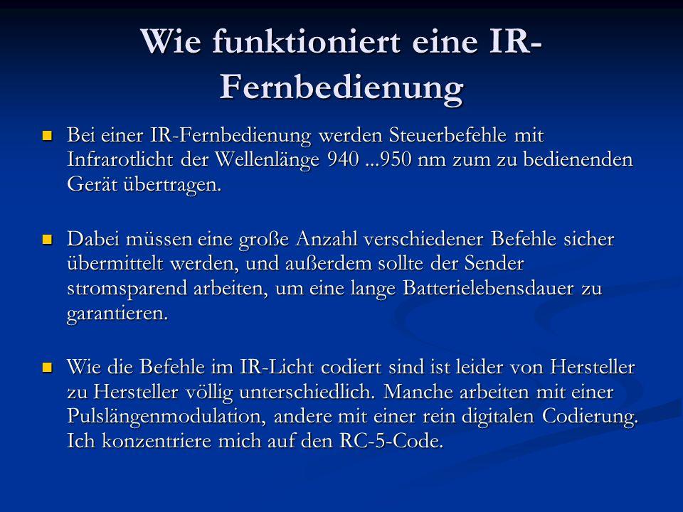 Wie funktioniert eine IR- Fernbedienung Bei einer IR-Fernbedienung werden Steuerbefehle mit Infrarotlicht der Wellenlänge 940...950 nm zum zu bedienen