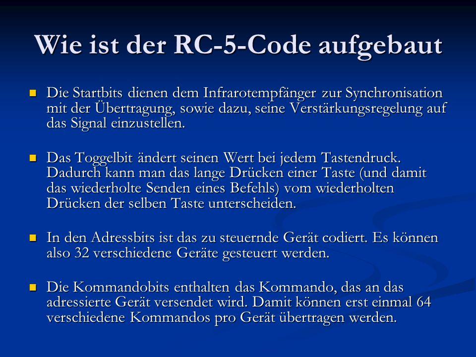 Wie ist der RC-5-Code aufgebaut Die Startbits dienen dem Infrarotempfänger zur Synchronisation mit der Übertragung, sowie dazu, seine Verstärkungsrege