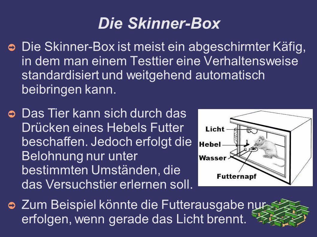 Die Skinner-Box ➲ Die Skinner-Box ist meist ein abgeschirmter Käfig, in dem man einem Testtier eine Verhaltensweise standardisiert und weitgehend automatisch beibringen kann.