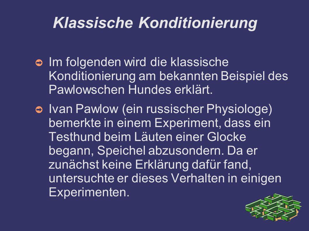 Klassische Konditionierung ➲ Im folgenden wird die klassische Konditionierung am bekannten Beispiel des Pawlowschen Hundes erklärt.
