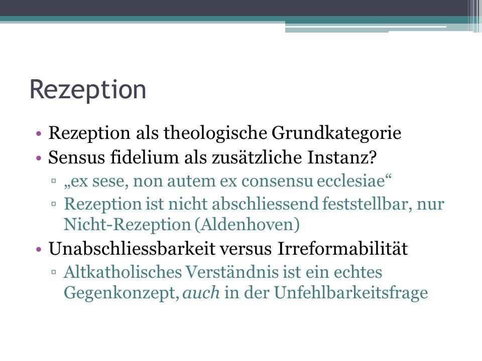 Rezeption Rezeption als theologische Grundkategorie Sensus fidelium als zusätzliche Instanz.