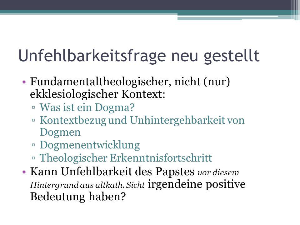 Unfehlbarkeitsfrage neu gestellt Fundamentaltheologischer, nicht (nur) ekklesiologischer Kontext: ▫Was ist ein Dogma.