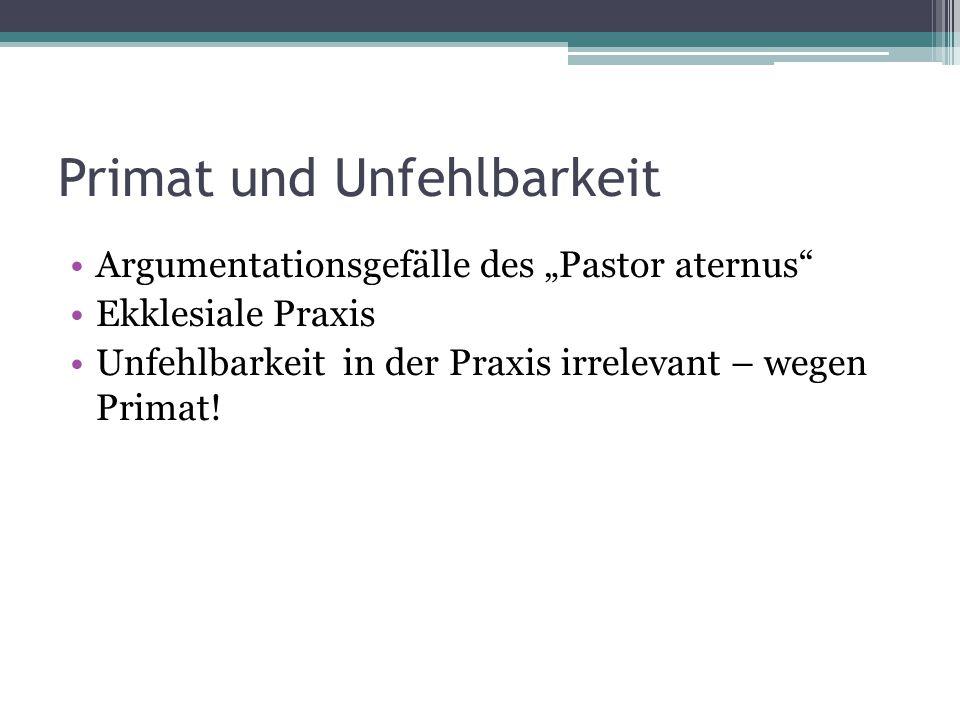 """Primat und Unfehlbarkeit Argumentationsgefälle des """"Pastor aternus Ekklesiale Praxis Unfehlbarkeit in der Praxis irrelevant – wegen Primat!"""