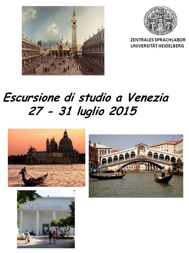 Escursione di studio a Venezia 27 - 31 luglio 2015 ZENTRALES SPRACHLABOR UNIVERSITÄT HEIDELBERG