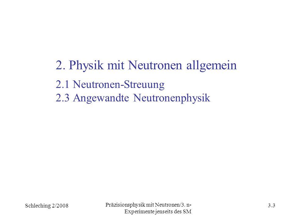Schleching 2/2008 3.2 Präzisionsphysik mit Neutronen/3. n- Experimente jenseits des SM 1. Neutronenquellen 1.1 Reaktor Neutronenquellen 1.2 Spallation