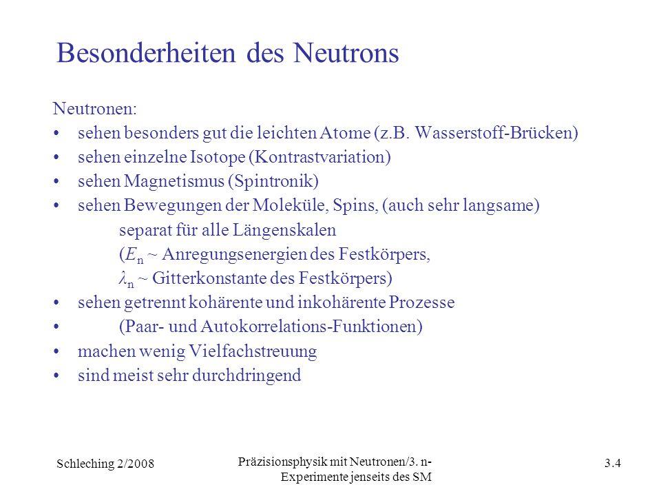Schleching 2/2008 3.3 Präzisionsphysik mit Neutronen/3. n- Experimente jenseits des SM 2. Physik mit Neutronen allgemein 2.1 Neutronen-Streuung 2.3 An