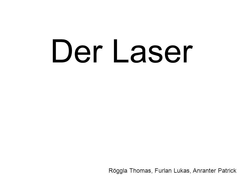 1.Was ist ein Laser . Laser = Light Amplification by Stimulated Emission of Radiation.