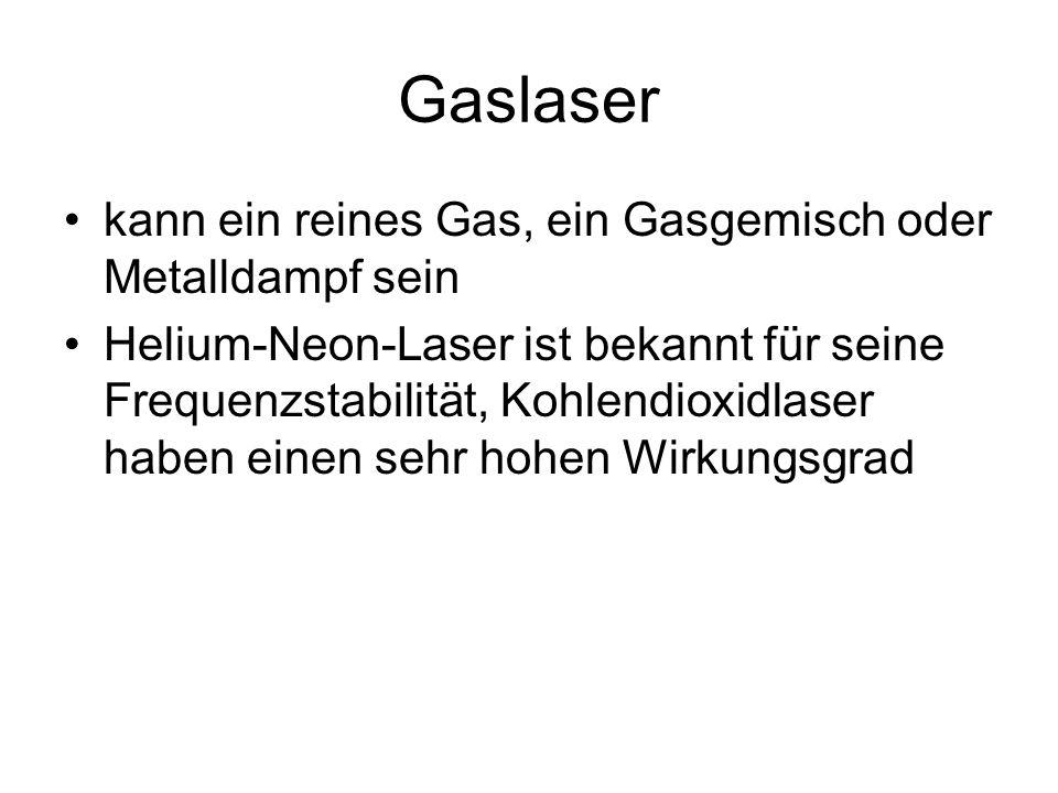 Gaslaser kann ein reines Gas, ein Gasgemisch oder Metalldampf sein Helium-Neon-Laser ist bekannt für seine Frequenzstabilität, Kohlendioxidlaser haben