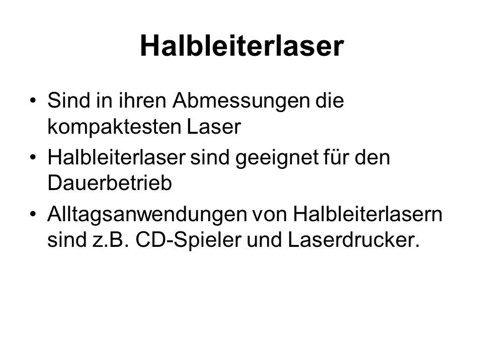Halbleiterlaser Sind in ihren Abmessungen die kompaktesten Laser Halbleiterlaser sind geeignet für den Dauerbetrieb Alltagsanwendungen von Halbleiterl