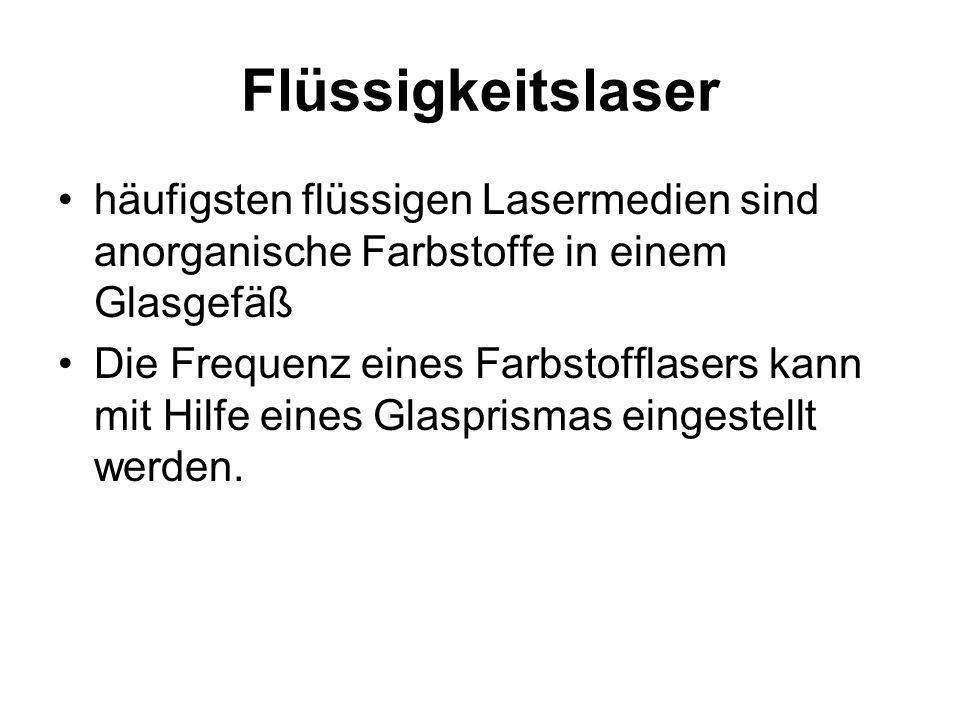 Flüssigkeitslaser häufigsten flüssigen Lasermedien sind anorganische Farbstoffe in einem Glasgefäß Die Frequenz eines Farbstofflasers kann mit Hilfe e