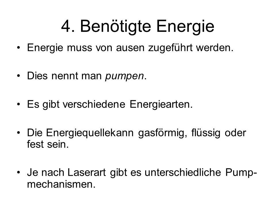 4. Benötigte Energie Energie muss von ausen zugeführt werden. Dies nennt man pumpen. Es gibt verschiedene Energiearten. Die Energiequellekann gasförmi