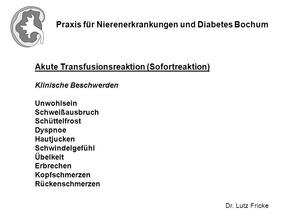 Praxis für Nierenerkrankungen und Diabetes Bochum Dr. Lutz Fricke Akute Transfusionsreaktion (Sofortreaktion) Klinische Beschwerden Unwohlsein Schweiß