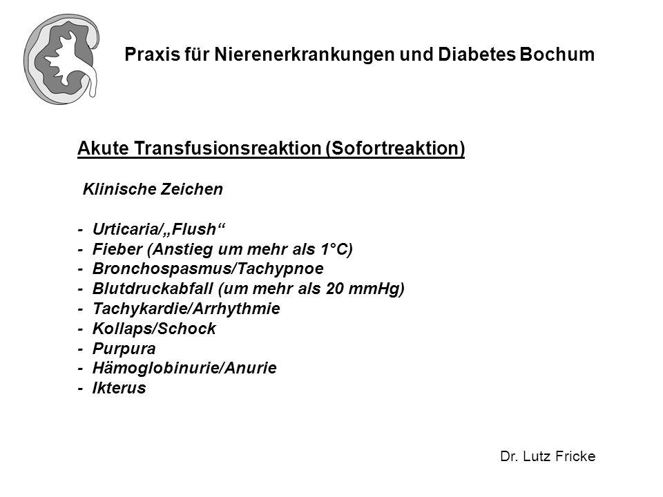 """Praxis für Nierenerkrankungen und Diabetes Bochum Dr. Lutz Fricke Akute Transfusionsreaktion (Sofortreaktion) Klinische Zeichen - Urticaria/""""Flush"""" -"""