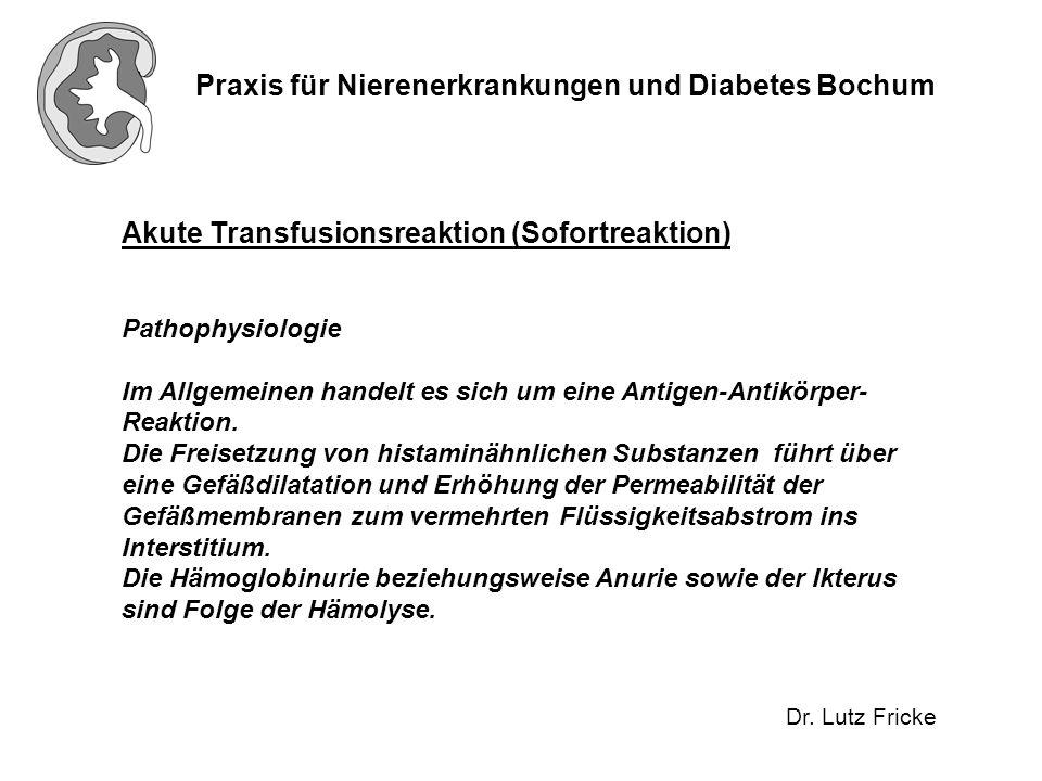Praxis für Nierenerkrankungen und Diabetes Bochum Dr. Lutz Fricke Akute Transfusionsreaktion (Sofortreaktion) Pathophysiologie Im Allgemeinen handelt
