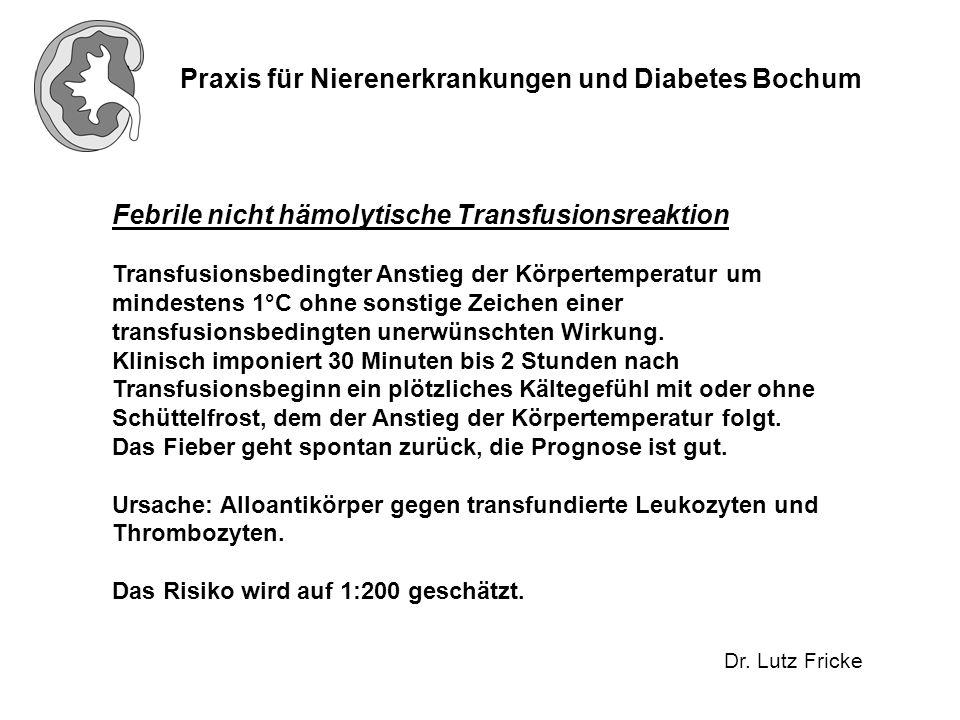 Praxis für Nierenerkrankungen und Diabetes Bochum Dr. Lutz Fricke Febrile nicht hämolytische Transfusionsreaktion Transfusionsbedingter Anstieg der Kö