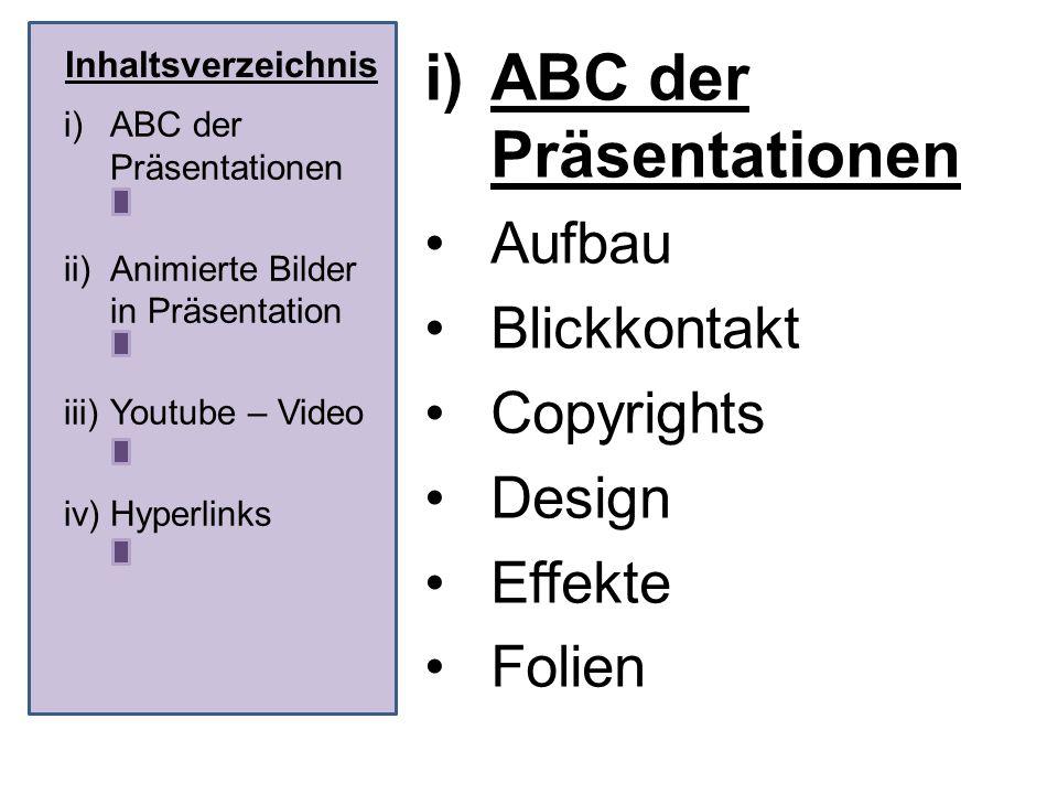Inhaltsverzeichnis i)ABC der Präsentationen Aufbau Blickkontakt Copyrights Design Effekte Folien i)ABC der Präsentationen ii)Animierte Bilder in Präse