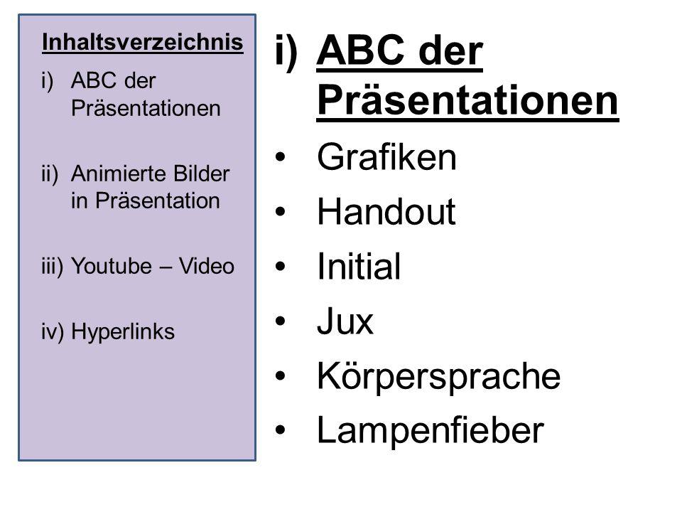 Inhaltsverzeichnis i)ABC der Präsentationen Grafiken Handout Initial Jux Körpersprache Lampenfieber i)ABC der Präsentationen ii)Animierte Bilder in Pr